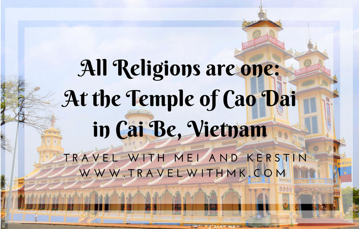 """All Religions are One"": at the Temple of Cao Dai in Cai Be, Vietnam"